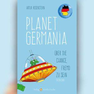 Planet Germania. Über die Chance, fremd zu sein