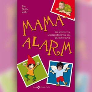 Mama-Alarm. Von Wutzwergen, Schnappschildkröten und Unschuldsengeln