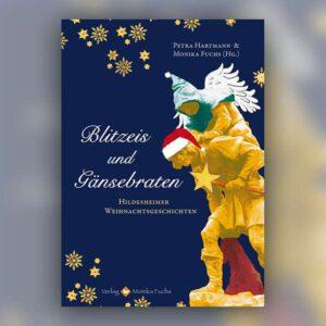 Blitzeis und Gänsebraten. Hildesheimer Weihnachtsgeschichten