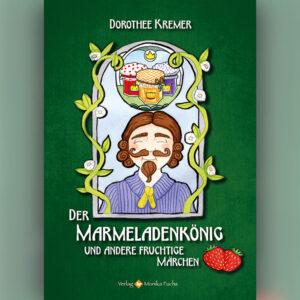 Der Marmeladenkönig und andere fruchtige Märchen