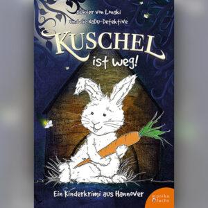 Kuschel ist weg! Ein Kinderkrimi aus Hannover